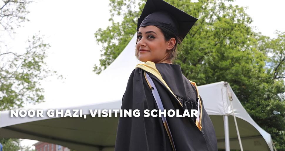 Noor Ghazi Visiting Scholar