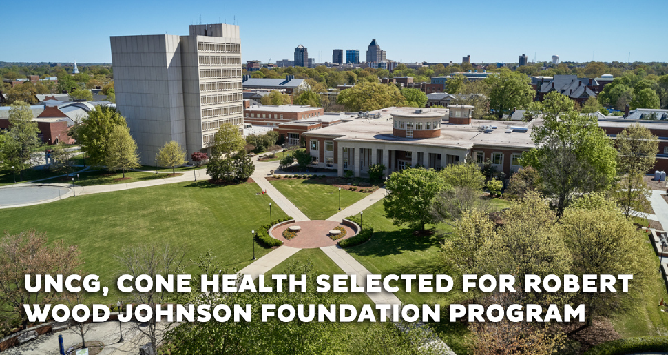 UNCG, CONE HEALTH SELECTED FOR ROBERT WOOD JOHNSON FOUNDATION PROGRAM